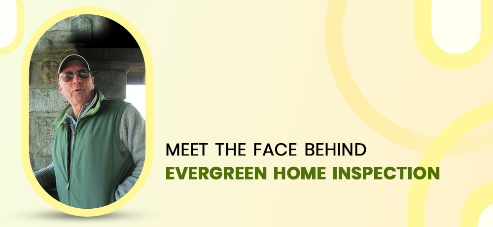 Meet The Face Behind Evergreen Home Inspection